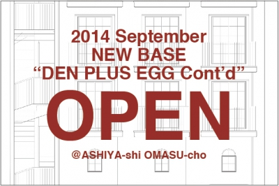 DEN PLUS EGG Cont'd 9/20 OPEN